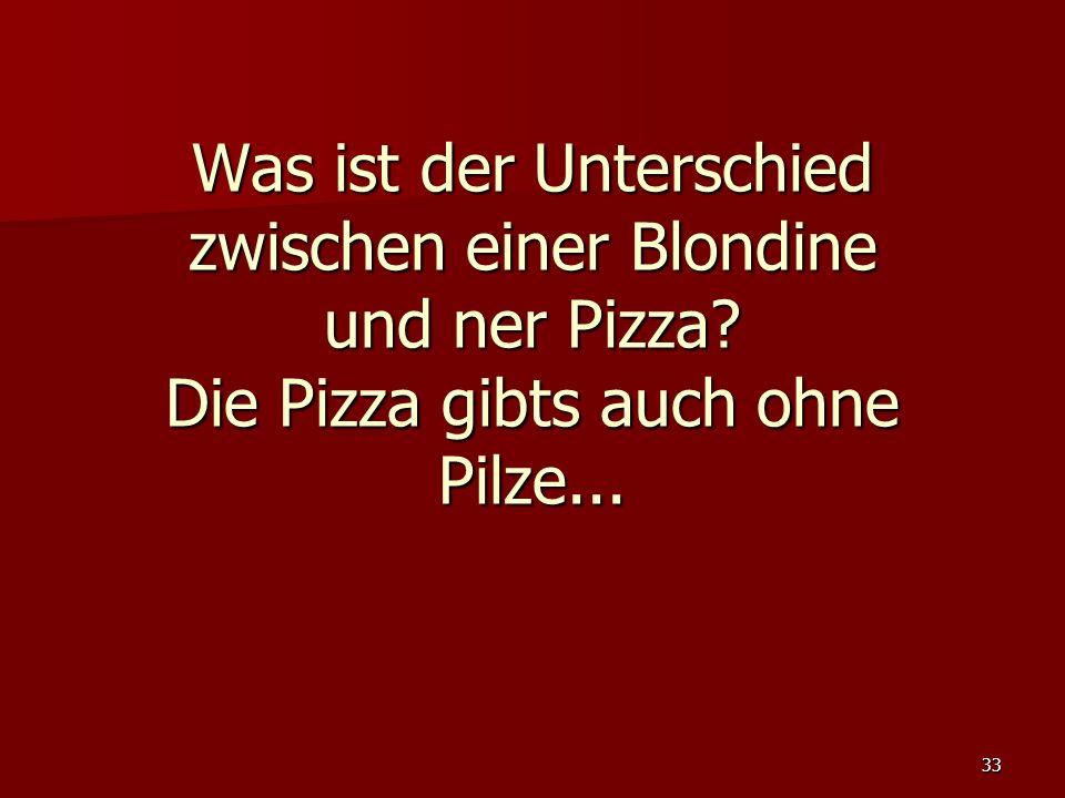 Was ist der Unterschied zwischen einer Blondine und ner Pizza