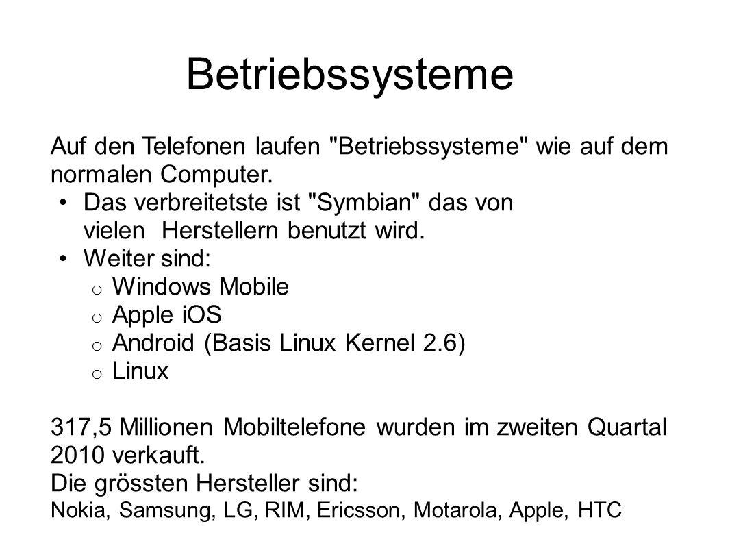 Betriebssysteme Auf den Telefonen laufen Betriebssysteme wie auf dem normalen Computer.