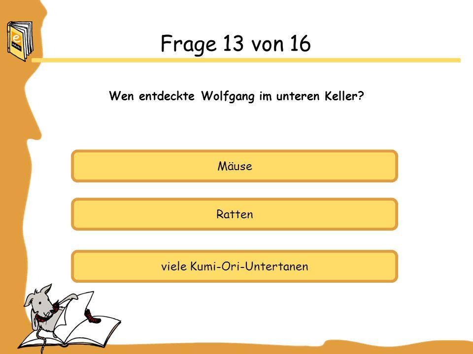 Frage 13 von 16 Wen entdeckte Wolfgang im unteren Keller Mäuse Ratten