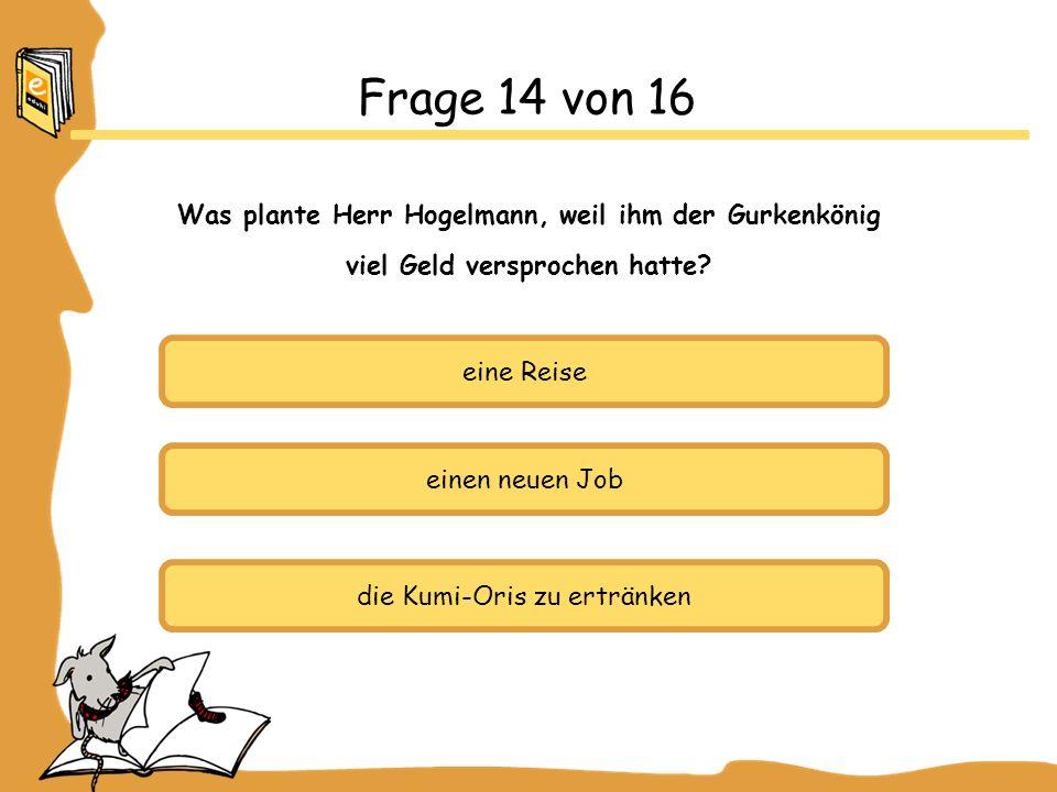 Was plante Herr Hogelmann, weil ihm der Gurkenkönig