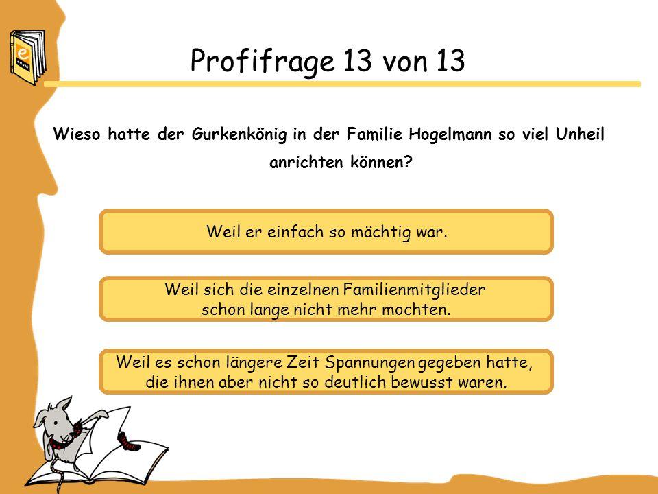 Profifrage 13 von 13 Wieso hatte der Gurkenkönig in der Familie Hogelmann so viel Unheil anrichten können