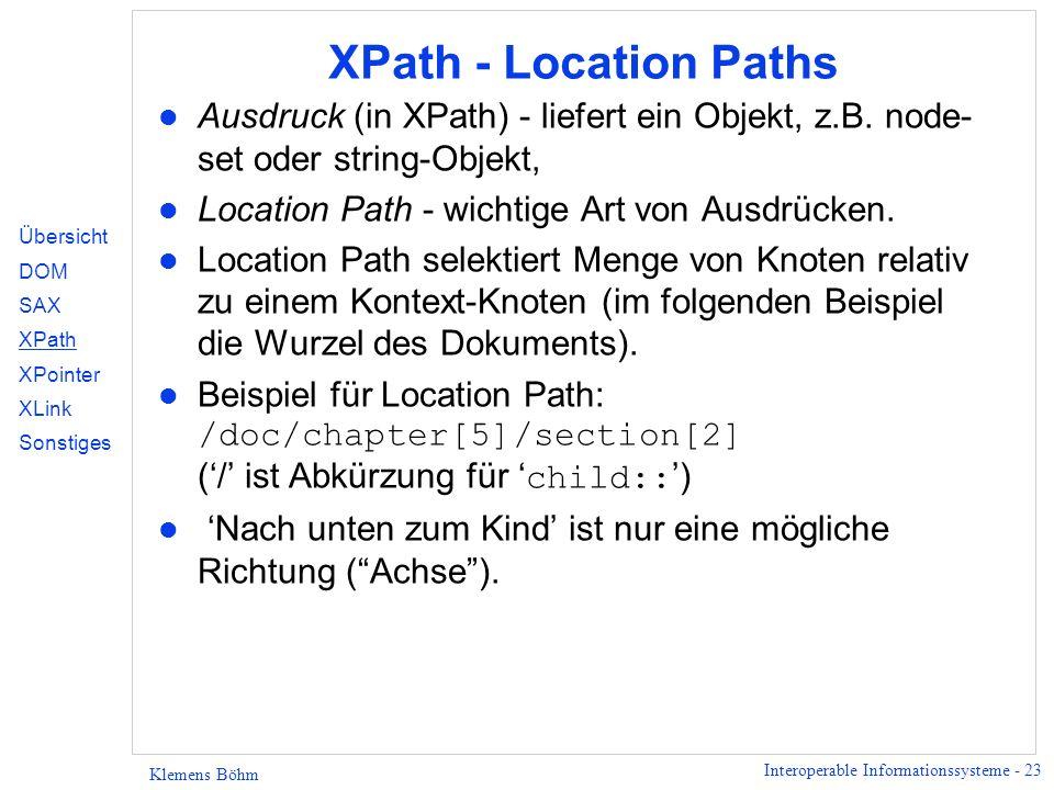 XPath - Location Paths Ausdruck (in XPath) - liefert ein Objekt, z.B. node-set oder string-Objekt, Location Path - wichtige Art von Ausdrücken.