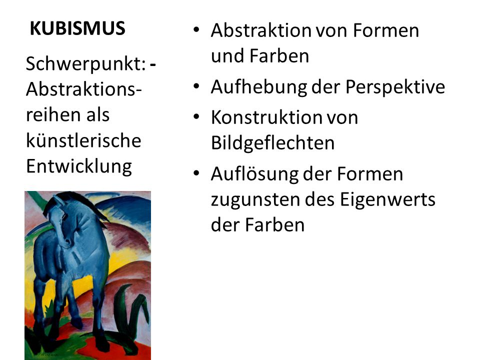 KUBISMUS Abstraktion von Formen und Farben. Aufhebung der Perspektive. Konstruktion von Bildgeflechten.