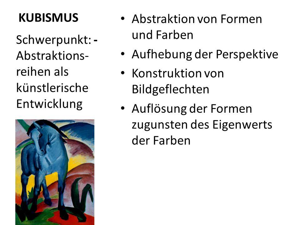 KUBISMUSAbstraktion von Formen und Farben. Aufhebung der Perspektive. Konstruktion von Bildgeflechten.