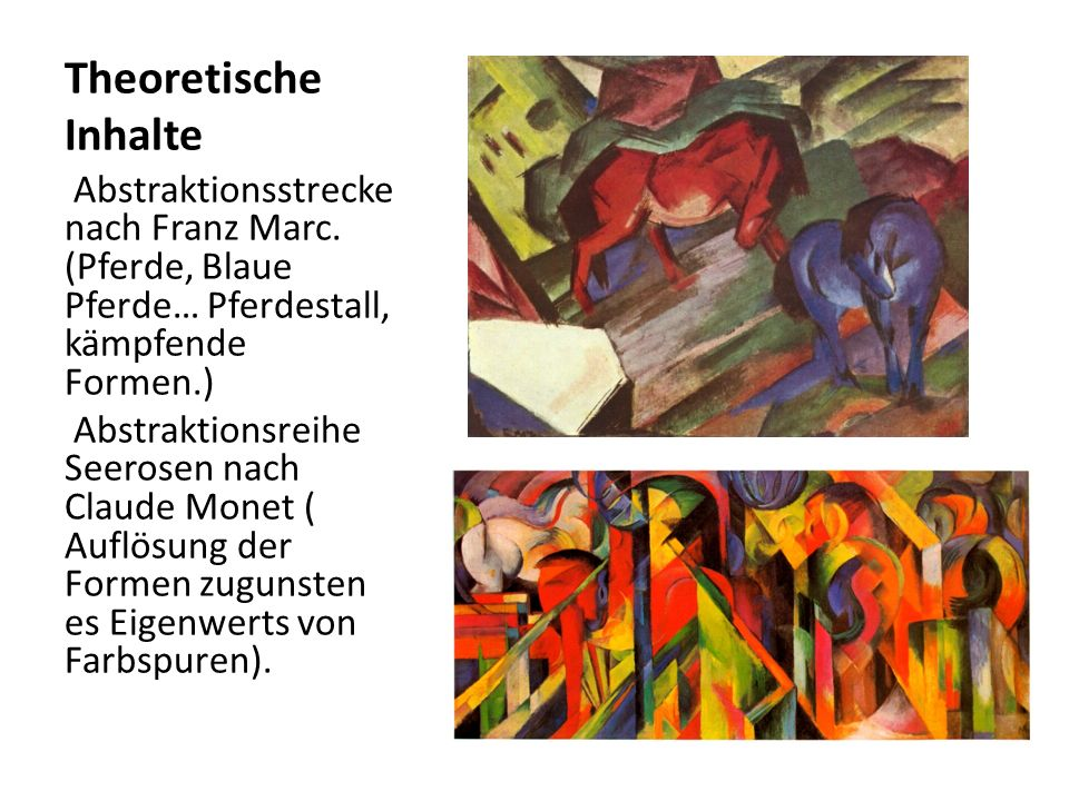 Theoretische InhalteAbstraktionsstrecke nach Franz Marc. (Pferde, Blaue Pferde… Pferdestall, kämpfende Formen.)
