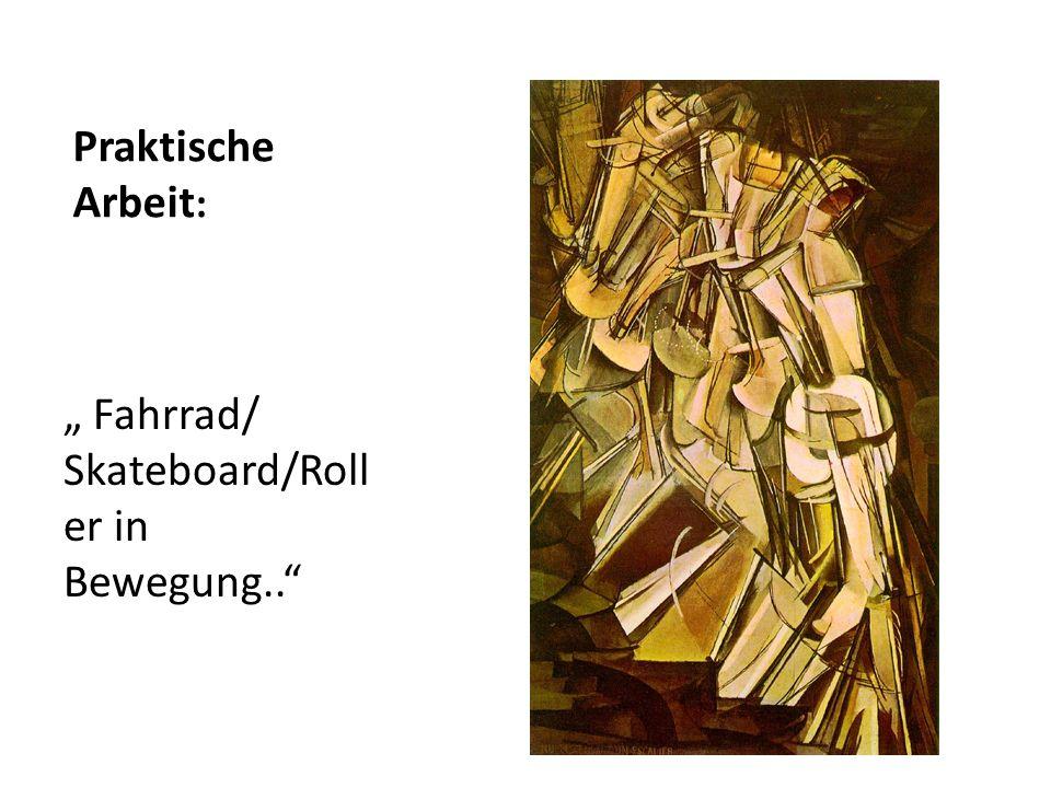 """Praktische Arbeit: """" Fahrrad/ Skateboard/Roller in Bewegung.."""