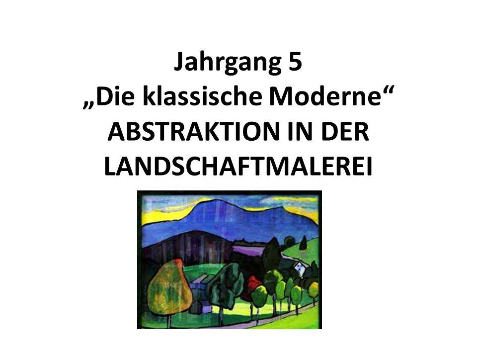 """Jahrgang 5 """"Die klassische Moderne ABSTRAKTION IN DER LANDSCHAFTMALEREI"""