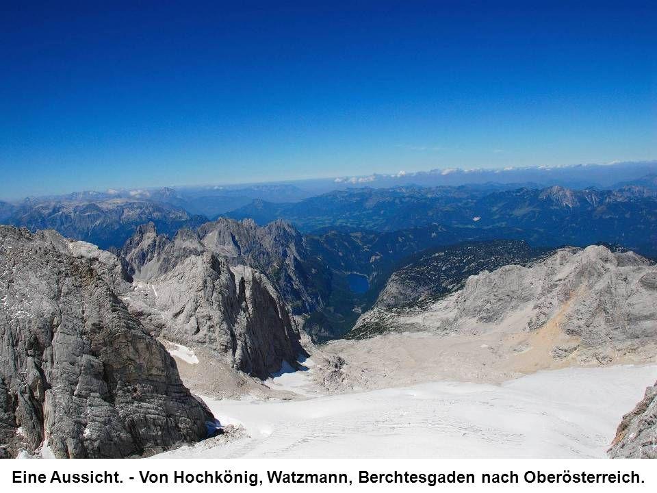 Eine Aussicht. - Von Hochkönig, Watzmann, Berchtesgaden nach Oberösterreich.