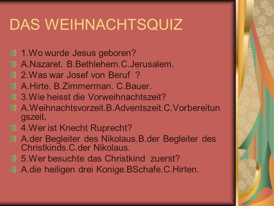 DAS WEIHNACHTSQUIZ 1.Wo wurde Jesus geboren
