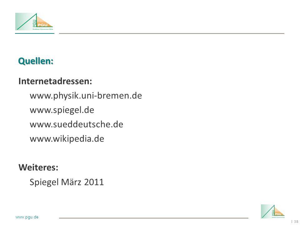 Quellen: Internetadressen: www.physik.uni-bremen.de. www.spiegel.de. www.sueddeutsche.de. www.wikipedia.de.