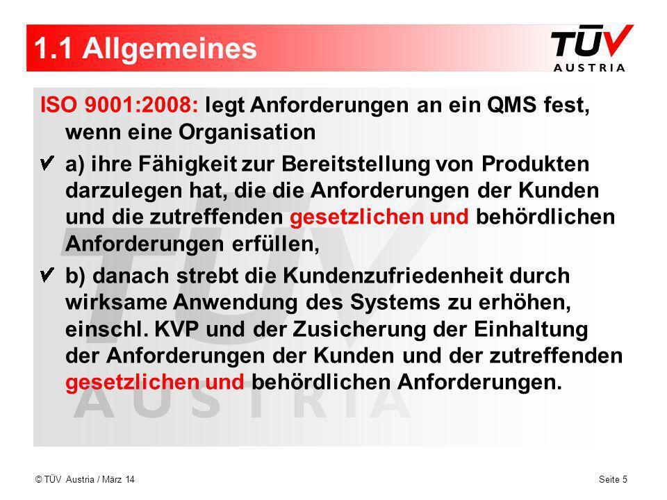 1.1 Allgemeines ISO 9001:2008: legt Anforderungen an ein QMS fest, wenn eine Organisation.