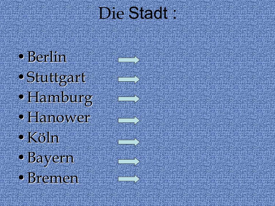Die Stadt : Berlin Stuttgart Hamburg Hanower Köln Bayern Bremen