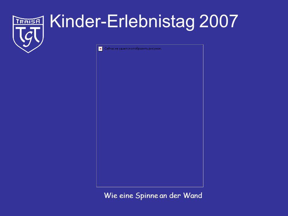 Kinder-Erlebnistag 2007 Wie eine Spinne an der Wand