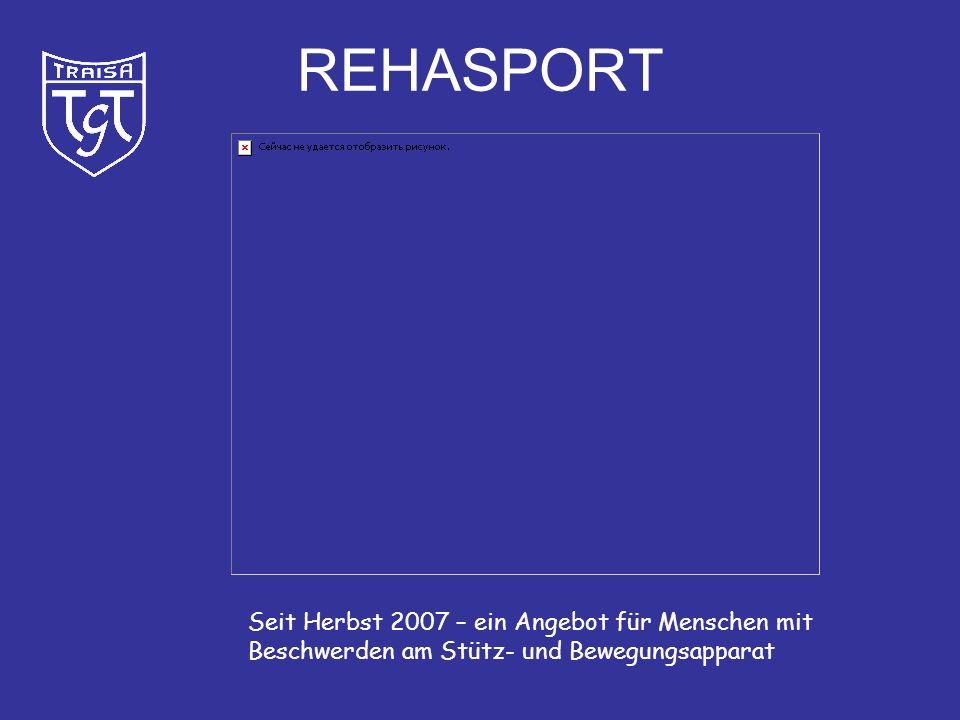 REHASPORT Seit Herbst 2007 – ein Angebot für Menschen mit Beschwerden am Stütz- und Bewegungsapparat.