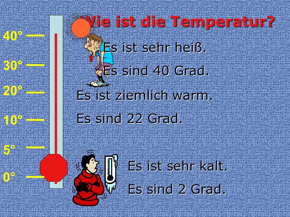 Wie ist die Temperatur 40° Es ist sehr heiß. Es sind 40 Grad. 30° 20°