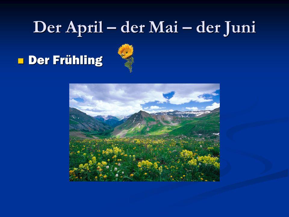 Der April – der Mai – der Juni