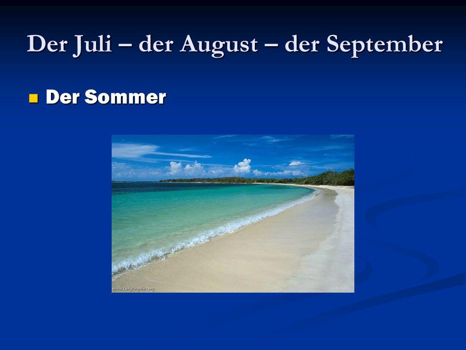 Der Juli – der August – der September