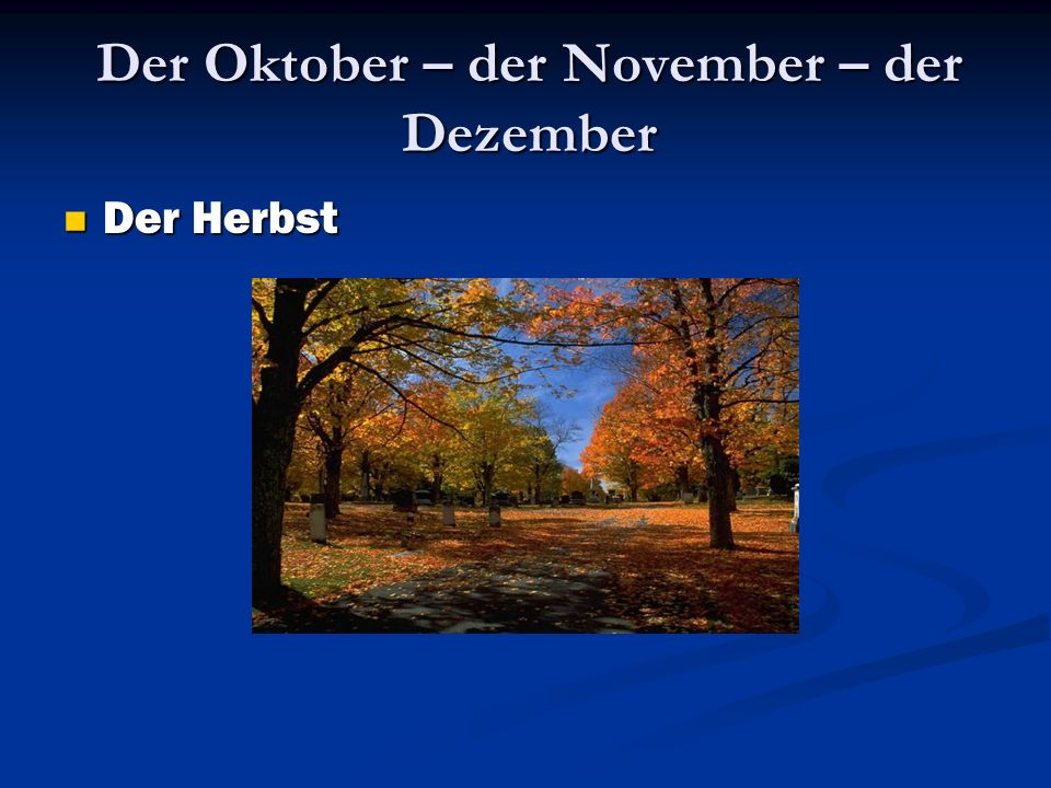 Der Oktober – der November – der Dezember