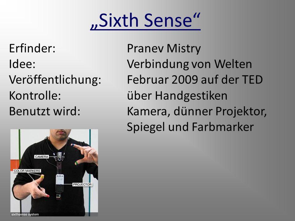 """""""Sixth Sense Erfinder: Pranev Mistry Idee: Verbindung von Welten"""