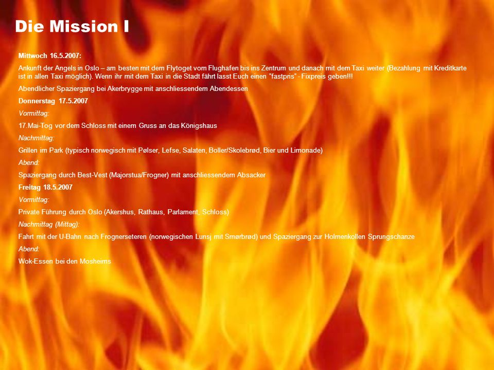 Die Mission I Mittwoch 16.5.2007: