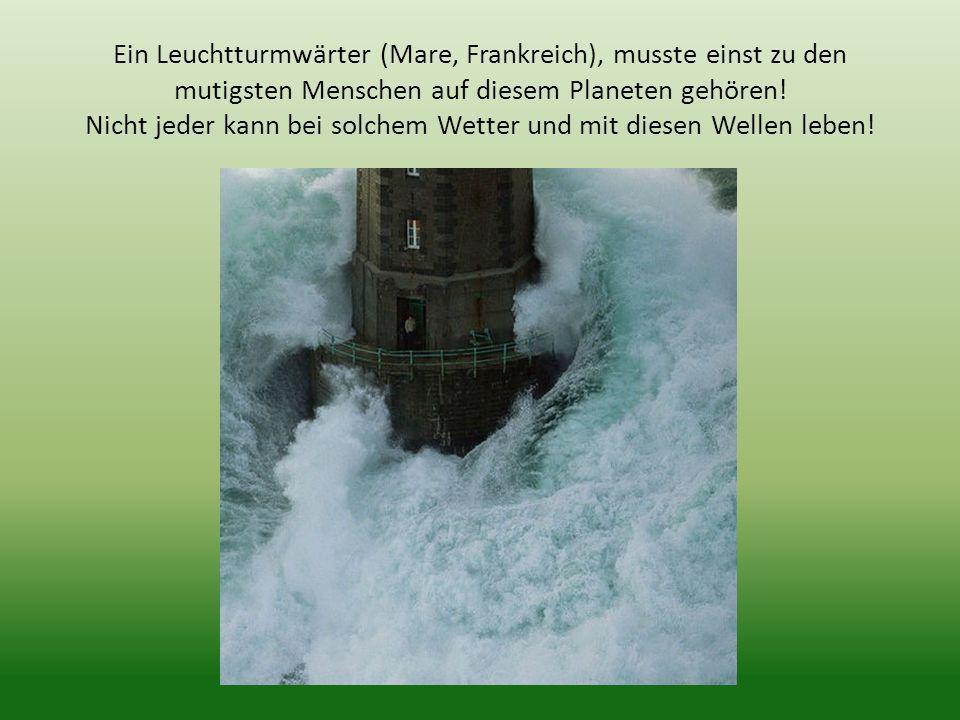 Ein Leuchtturmwärter (Mare, Frankreich), musste einst zu den mutigsten Menschen auf diesem Planeten gehören.