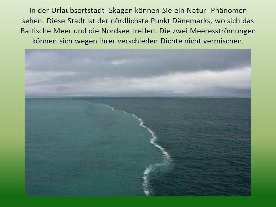 In der Urlaubsortstadt Skagen können Sie ein Natur- Phänomen sehen
