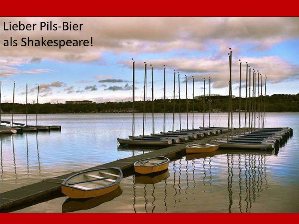 Lieber Pils-Bier als Shakespeare!
