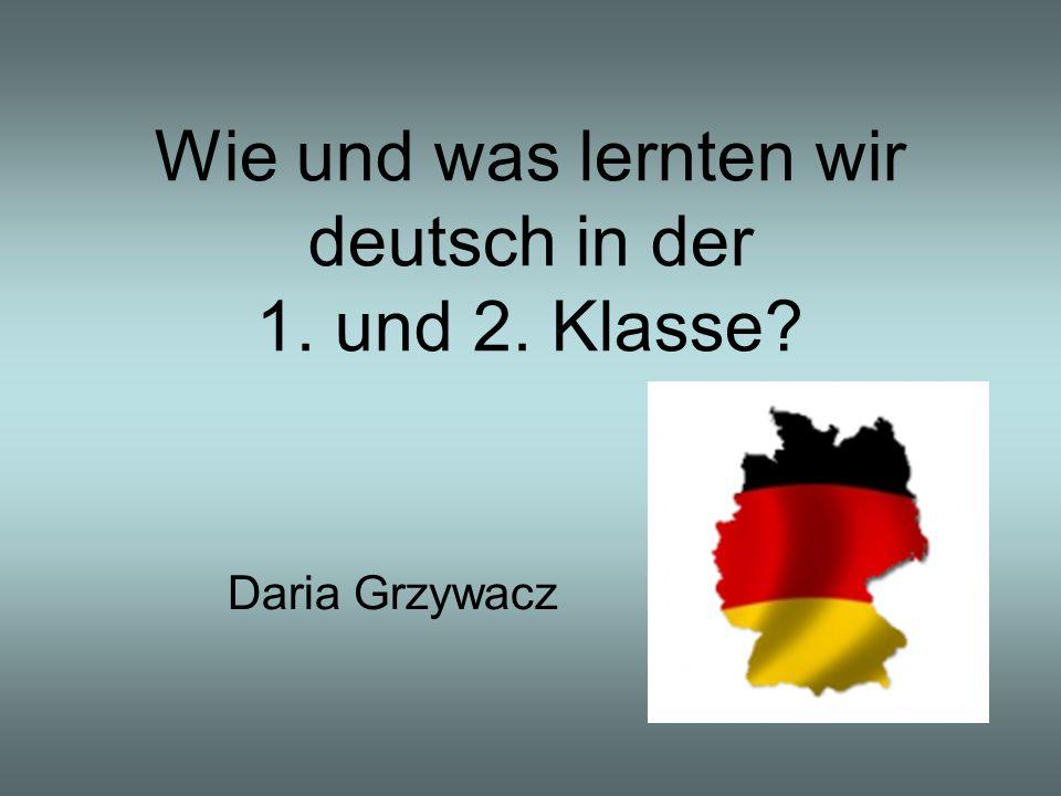 Wie und was lernten wir deutsch in der 1. und 2. Klasse