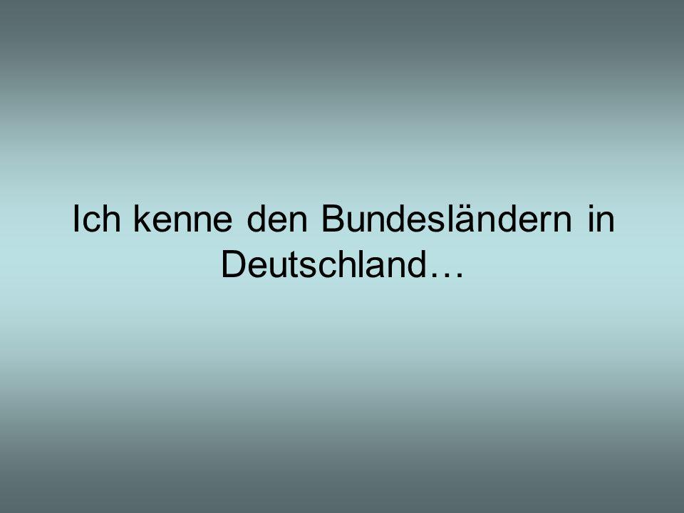 Ich kenne den Bundesländern in Deutschland…