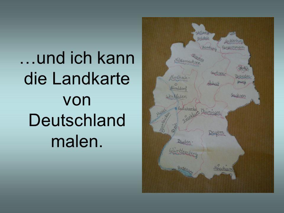 …und ich kann die Landkarte von Deutschland malen.