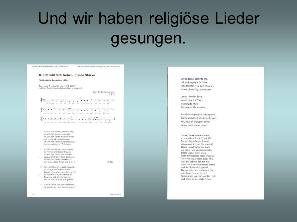 Und wir haben religiöse Lieder gesungen.