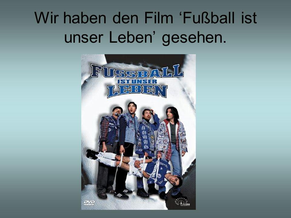 Wir haben den Film 'Fußball ist unser Leben' gesehen.