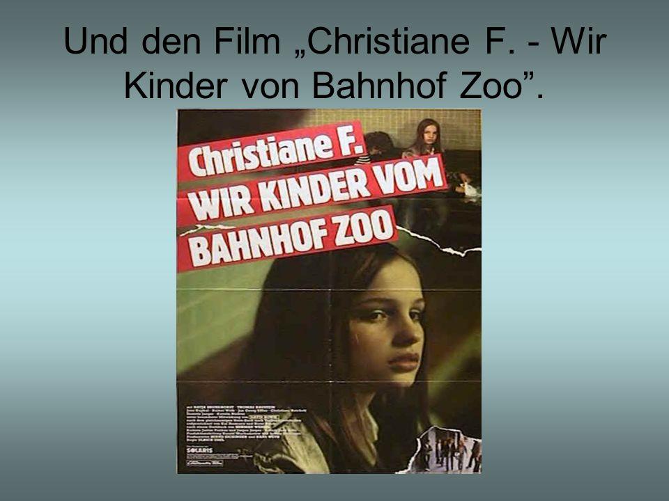"""Und den Film """"Christiane F. - Wir Kinder von Bahnhof Zoo ."""