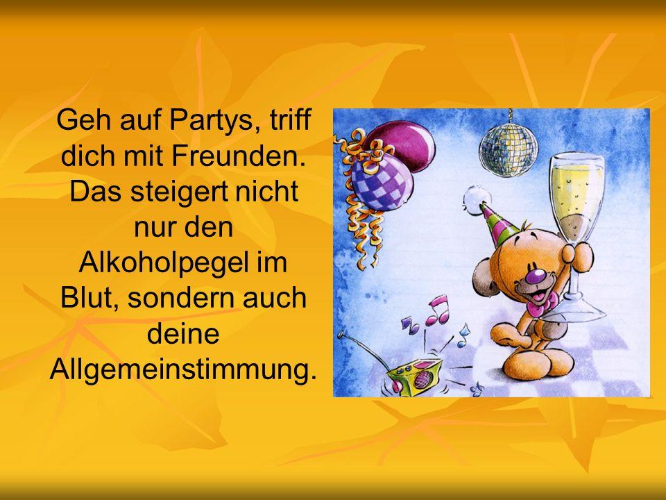 Geh auf Partys, triff dich mit Freunden