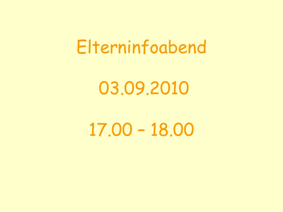 Elterninfoabend 03.09.2010 17.00 – 18.00