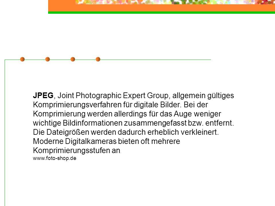 JPEG, Joint Photographic Expert Group, allgemein gültiges Komprimierungsverfahren für digitale Bilder. Bei der Komprimierung werden allerdings für das Auge weniger wichtige Bildinformationen zusammengefasst bzw. entfernt. Die Dateigrößen werden dadurch erheblich verkleinert. Moderne Digitalkameras bieten oft mehrere Komprimierungsstufen an.