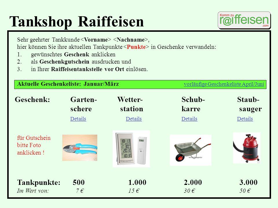 Tankshop RaiffeisenSehr geehrter Tankkunde <Vorname> <Nachname>, hier können Sie ihre aktuellen Tankpunkte <Punkte> in Geschenke verwandeln: