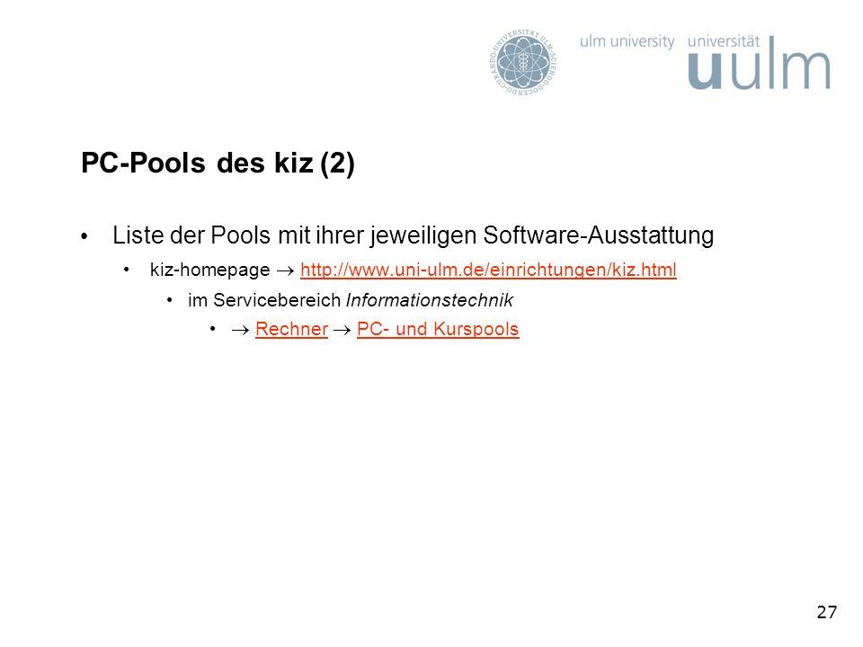 PC-Pools des kiz (2) Liste der Pools mit ihrer jeweiligen Software-Ausstattung. kiz-homepage  http://www.uni-ulm.de/einrichtungen/kiz.html.