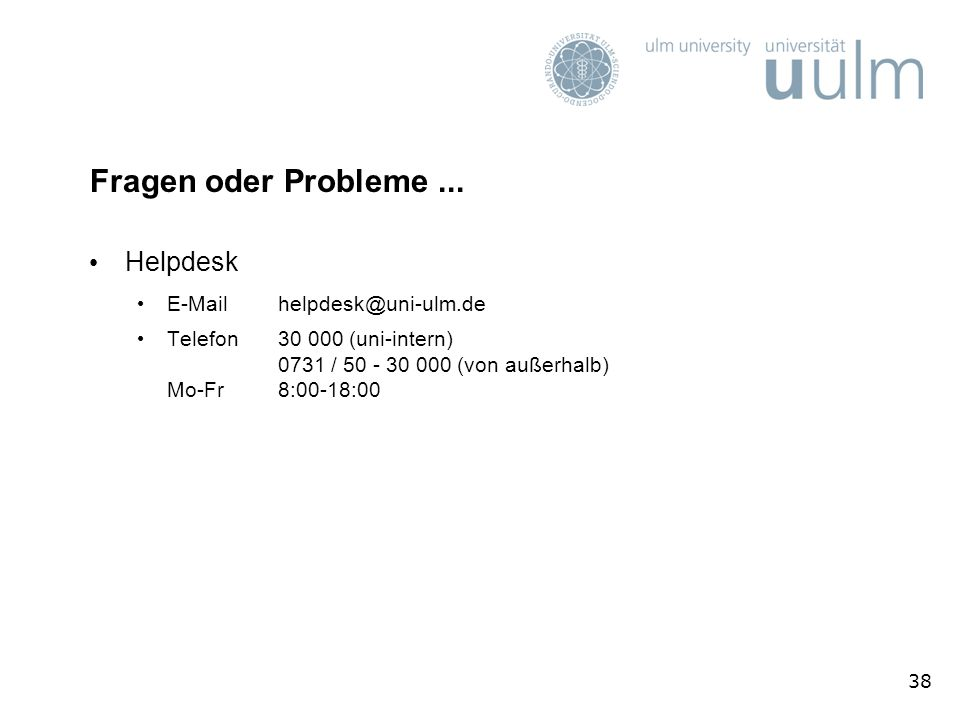 Fragen oder Probleme ... Helpdesk E-Mail helpdesk@uni-ulm.de
