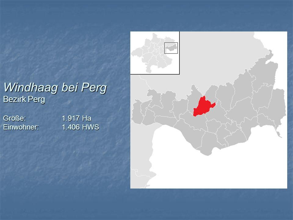 Windhaag bei Perg Bezirk Perg Größe: 1.917 Ha Einwohner: 1.406 HWS