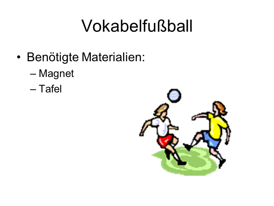 Vokabelfußball Benötigte Materialien: Magnet Tafel