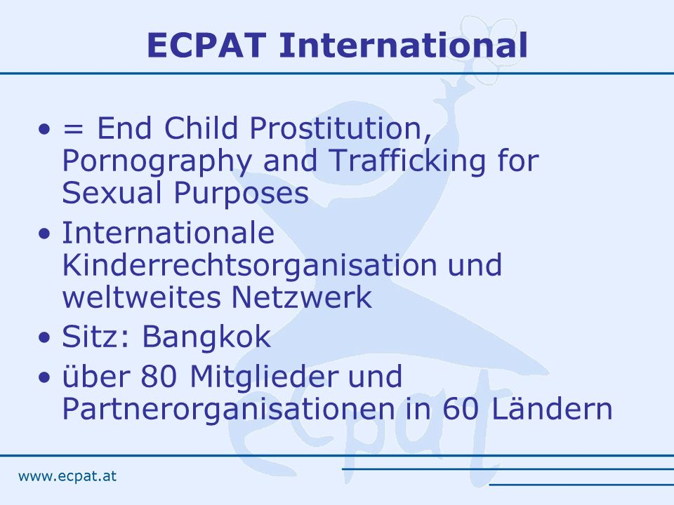 ECPAT International = End Child Prostitution, Pornography and Trafficking for Sexual Purposes.