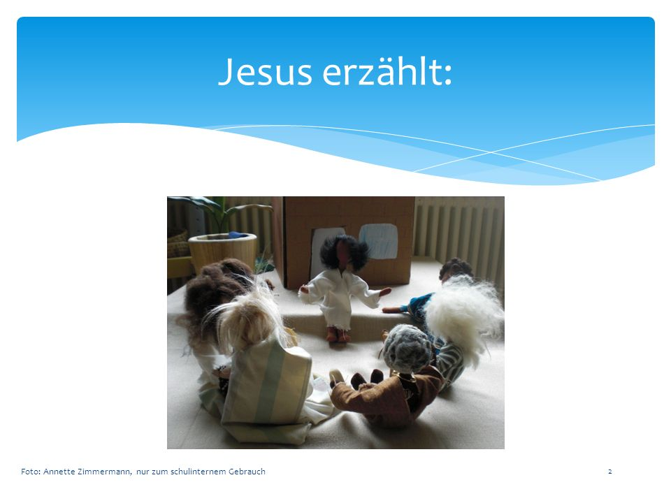Jesus erzählt: Foto: Annette Zimmermann, nur zum schulinternem Gebrauch