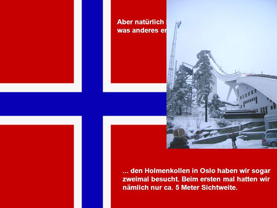 Aber natürlich haben wir in Oslo auch noch was anderes erlebt ...