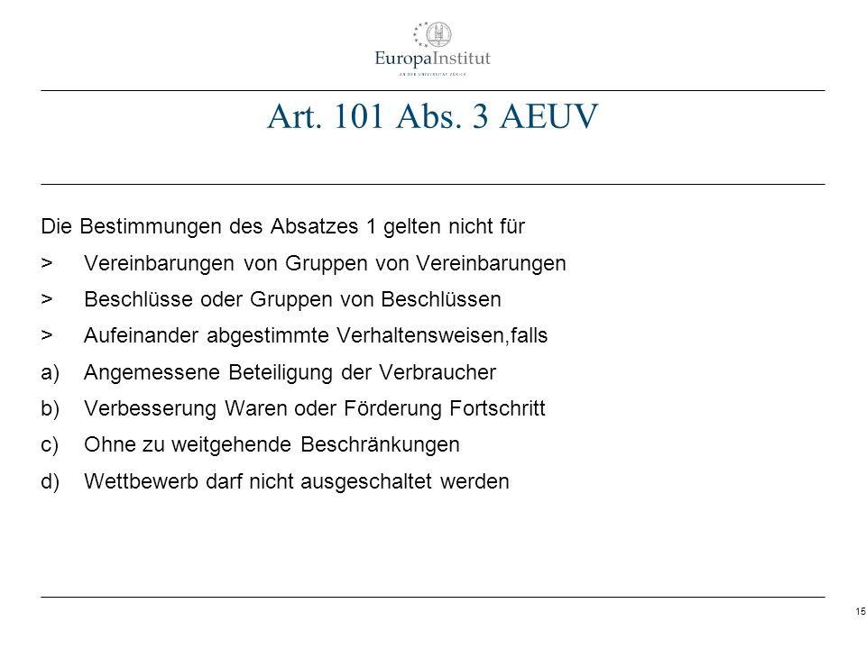 Art. 101 Abs. 3 AEUV Die Bestimmungen des Absatzes 1 gelten nicht für