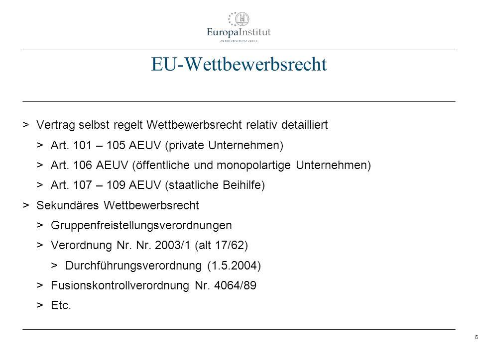 EU-Wettbewerbsrecht Vertrag selbst regelt Wettbewerbsrecht relativ detailliert. Art. 101 – 105 AEUV (private Unternehmen)