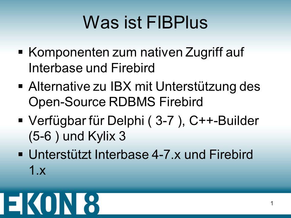 Was ist FIBPlus Komponenten zum nativen Zugriff auf Interbase und Firebird. Alternative zu IBX mit Unterstützung des Open-Source RDBMS Firebird.