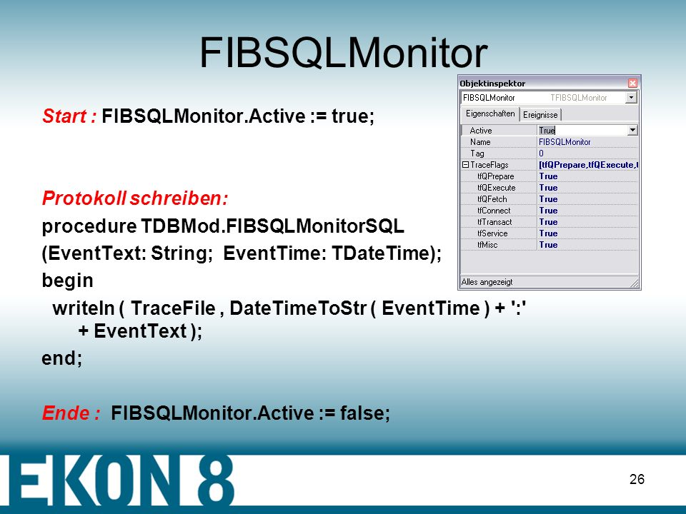 FIBSQLMonitor Start : FIBSQLMonitor.Active := true;