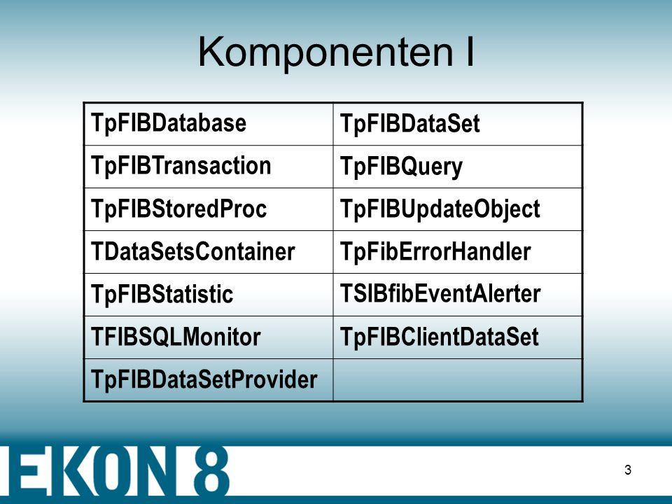 Komponenten I TpFIBDatabase TpFIBDataSet TpFIBTransaction TpFIBQuery