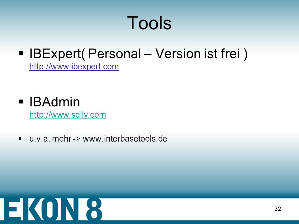 Tools IBExpert( Personal – Version ist frei ) http://www.ibexpert.com